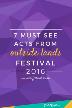 7 Must See Acts at Outside Lands 2016 - Headed to Outside Lands 2016 this summer? Check out these 7 must see acts at Outside Lands (+ bonuses) and add them to your festival lineup!