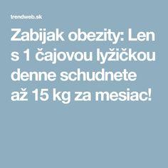 Zabijak obezity: Len s 1 čajovou lyžičkou denne schudnete až 15 kg za mesiac!