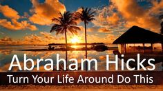 Abraham Hicks - Begin Turning Your Life Around Now (Do This)