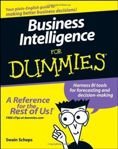 Business Intelligence For Dummies by Swain Scheps. $16.15. Publisher: For Dummies; 1 edition (January 10, 2008). Publication: January 10, 2008. Author: Swain Scheps