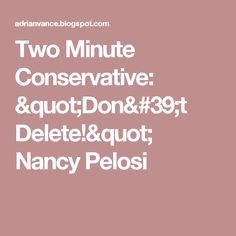 "Two Minute Conservative: ""Don't Delete!""  Nancy Pelosi"