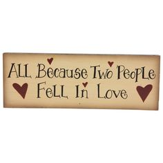 All Because Two People Fell In Love 11 X 4 Wooden Plaque Karma Boutique Home Decor Signshome
