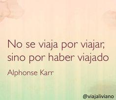 No se viaja por viajar, sino por haber viajado.  Alphonse Karr #frasesdeviaje viajaliviano.com