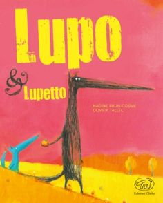 Lupo & Lupetto: una tenerissima storia di diffidenza e amicizia che ricorda moltissimo il piccolo principe illustrato da Olivier Tallec, Edizioni Clichy.