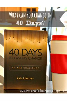 What can you can in 40 Days?  Your life.40 Days to Lasting Change by Kyle Idleman.