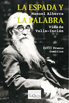 La espada y la palabra : vida de Valle-Inclán / Manuel Alberca. Tusquets, 2015