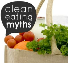 Clean Eating Myths  - great post from Weed 'Em and Reap