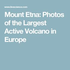 Mount Etna: Photos of the Largest Active Volcano in Europe