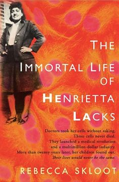 """Rebecca Skloot's book """"The Immortal Life of Henrietta Lacks"""" shed light on the matter and made Henrietta Lacks a colloquial name in the scientific community."""