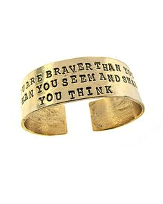 """Remember you are braver than you belive, stronger than you seem, and smarter than you think."" 