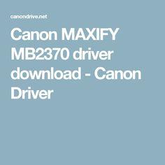 Canon MAXIFY MB2370 driver download - Canon Driver