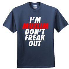 I'm Muslim Don't Don't Freak Out T-Shirt