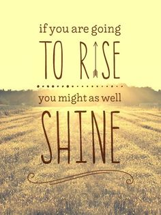 If you are going to rise, you might as well shine. Yeah baby, this is totally  #WildlyAlive! #selflove #fitness #health #nutrition #weight #loss LEARN MORE \u2192  www.WildlyAliveWeightLoss.com #totalbodytransformation