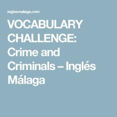VOCABULARY CHALLENGE: Crime and Criminals – Inglés Málaga
