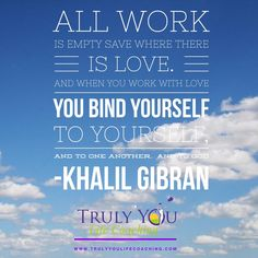 """""""All work is empty save where there is #Love..."""" Khalil Gibran #Qhotes  Embedded image permalink"""