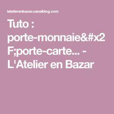Tuto : porte-monnaie/porte-carte... - L'Atelier en Bazar