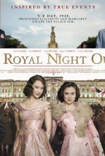 A Royal Night Out (2015) On V.E. Day in 1945, as peace extends across Europe, Princesses Elizabeth and Margaret are allowed out to join the celebrations. It is a night full of excitement, danger and the first flutters of romance.