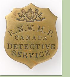 Detective Badge Royal North-West Mounted Police ca. 1918  The Royal North-West Mounted Police followed the North-West Mounted Police as the title of the force, from 1904 to 1920. At this time the force still had a frontier flavour as the West was still developing. Material related to the Royal North-West Mounted Police is difficult to find, but Glenbow Museum has 100 such objects including handcuffs and eight tunics.