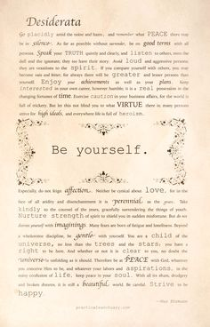 Desiderata: Go placidly amid the noise and haste, and remember what peace there may be in silence.