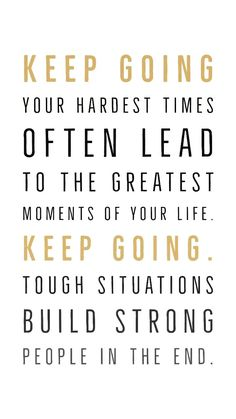 Keep going your hardest times often lead to the greatest moments of your life. K… Keep going your hardest times often lead to the greatest moments of your life. Keep going. Tough situations build strong people in the end. When Things Get Tough Quotes, Keep On Going Quotes, Quotes For Hope, Keep Strong Quotes, Tough Decision Quotes, Life Is Tough Quotes, Rest Day Quotes, Not Giving Up Quotes, Be Strong Quotes Hard Times