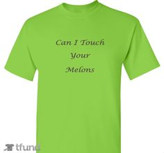 Check out Can i touch your melons fundraiser t-shirt. Buy one & share it to help support the campaign!