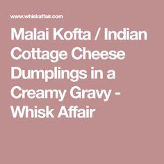 Malai Kofta / Indian Cottage Cheese Dumplings in a Creamy Gravy - Whisk Affair