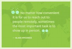 Let's get more personal with people!!! No matter how convenient it is for us to reach out to people remotely, sometimes the most important task is to show up in person.