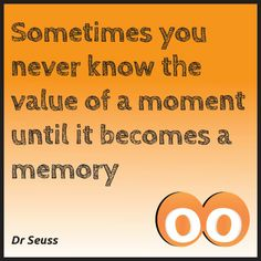 Sometimes you never know the value of a moment until it becomes a memory - Dr Seuss #oodals