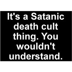 Sticker Decal It's a Satanic Death Cult Thing You Wouldn't Understand... ($1.99) ❤ liked on Polyvore featuring accessories
