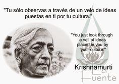 """... """"Tú sólo observas a través de un velo de ideas puestas en ti por la cultura"""". Krishnamurti."""