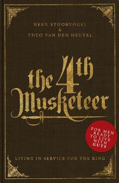 The 4th Musketeer; Living in Service for the King by, Henk Stoorvogel & Theo Van Den Heuvel. A book for men ready to live with guts! As seen on Hour of Power with Bobby Schuller.