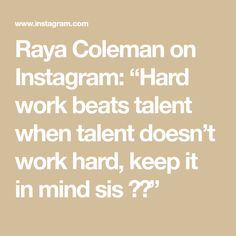 "Raya Coleman on Instagram: ""Hard work beats talent when talent doesn't work hard, keep it in mind sis 💪🏼"""