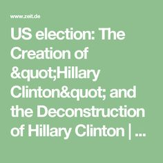 """US election: The Creation of """"Hillary Clinton"""" and the Deconstruction of Hillary Clinton  ZEIT ONLINE"""