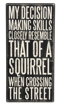 Another great find on 'Decision Making' Box Sign by Primitives by Kathy Sign Quotes, Cute Quotes, Great Quotes, Quotes To Live By, Funny Quotes, Inspirational Quotes, Box Signs, Funny Signs, Decision Making