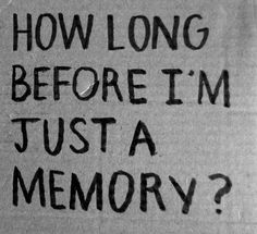 I probably don't even qualify as a memory to you....