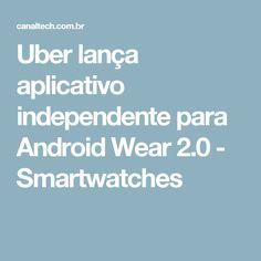Uber lança aplicativo independente para Android Wear 2.0 - Smartwatches