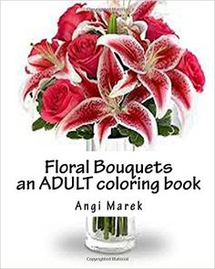 Floral Bouquets for coloring: an Adult Coloring Book - https://tryadultcoloringbooks.com/floral-bouquets-for-coloring-an-adult-coloring-book/ - #AdultColoringBooks, #FlowersandLandscapes