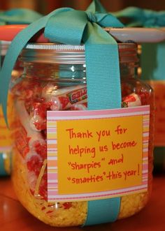 """Thank you for helping us become sharpies and smarties this year"". I think I'd modify a bit...do one or the other. A grande pack of sharpies or jar of smarties. And change the 'us' to 'me'. But, cute nonetheless."