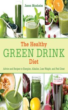 Amazon.com: The Healthy Green Drink Diet: Advice and Recipes to Energize, Alkalize, Lose Weight, and Feel Great eBook: Jason Manheim: Kindle Store