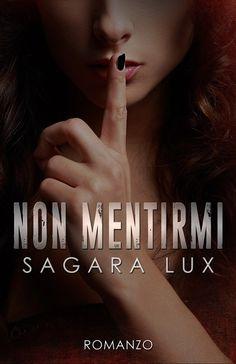 Segnalazione - NON MENTIRMI di Sagara Lux http://lindabertasi.blogspot.it/2017/02/segnalazione-non-mentirmi-di-sagara-lux.html