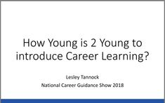 How Young is too Young to Introduce Career Learning? Career Advice, Presentation, Teacher, Learning, Professor, Teaching, Education, Studying