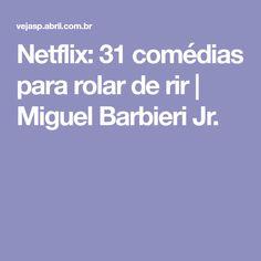 Netflix: 31 comédias para rolar de rir   Miguel Barbieri Jr.