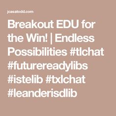 Breakout EDU for the Win!   Endless Possibilities #tlchat #futurereadylibs #istelib #txlchat #leanderisdlib