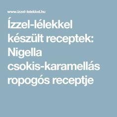 Ízzel-lélekkel készült receptek: Nigella csokis-karamellás ropogós receptje Boarding Pass