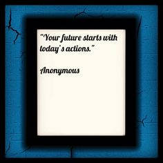 """""""Your future starts with today's actions.""""    Anonymous    #quotes #qotd #motivation #inspiration"""