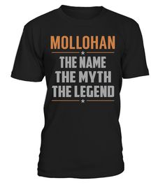 "# MOLLOHAN The Name, Myth, Legend .    MOLLOHAN The Name The Myth The Legend Special Offer, not available anywhere else!Available in a variety of styles and colorsBuy yours now before it is too late! Secured payment via Visa / Mastercard / Amex / PayPal / iDeal How to place an order  Choose the model from the drop-down menu Click on ""Buy it now"" Choose the size and the quantity Add your delivery address and bank details And that's it!"