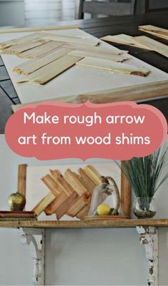 Make rough arrow art from wood shims  http://www.hometalk.com/l/Qy0