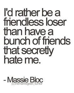 In a nutshell.... But not a loser ... I have family and a few friends I didn't even realize I had until today ... Thank you