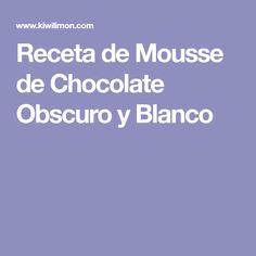 Receta de Mousse de Chocolate Obscuro y Blanco