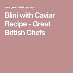 Blini with Caviar Recipe - Great British Chefs